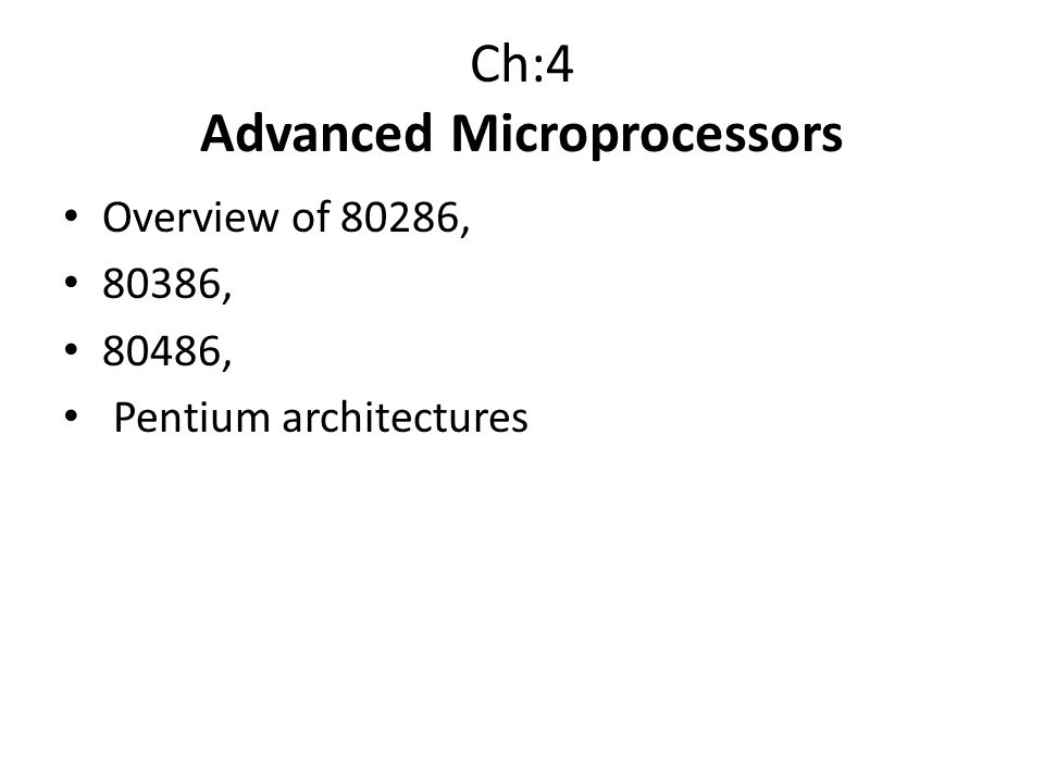 Ch:4 Advanced Microprocessors Overview of 80286, 80386, 80486, Pentium architectures