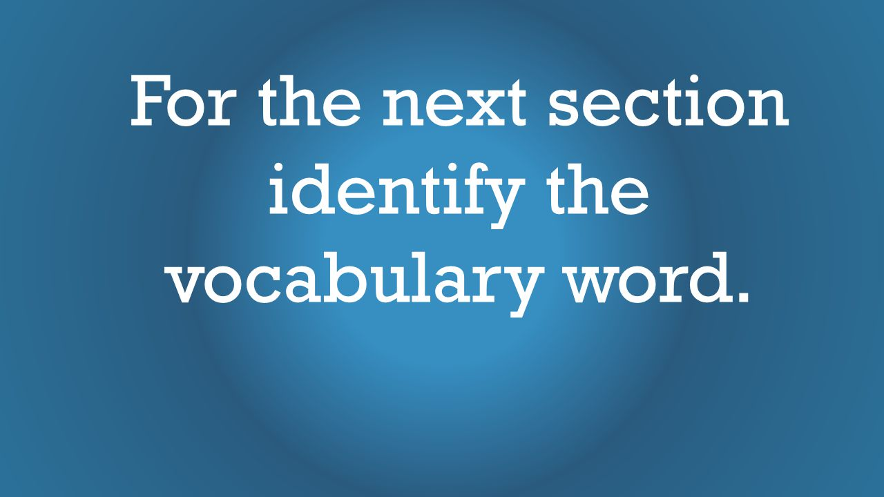 For the next section identify the vocabulary word.