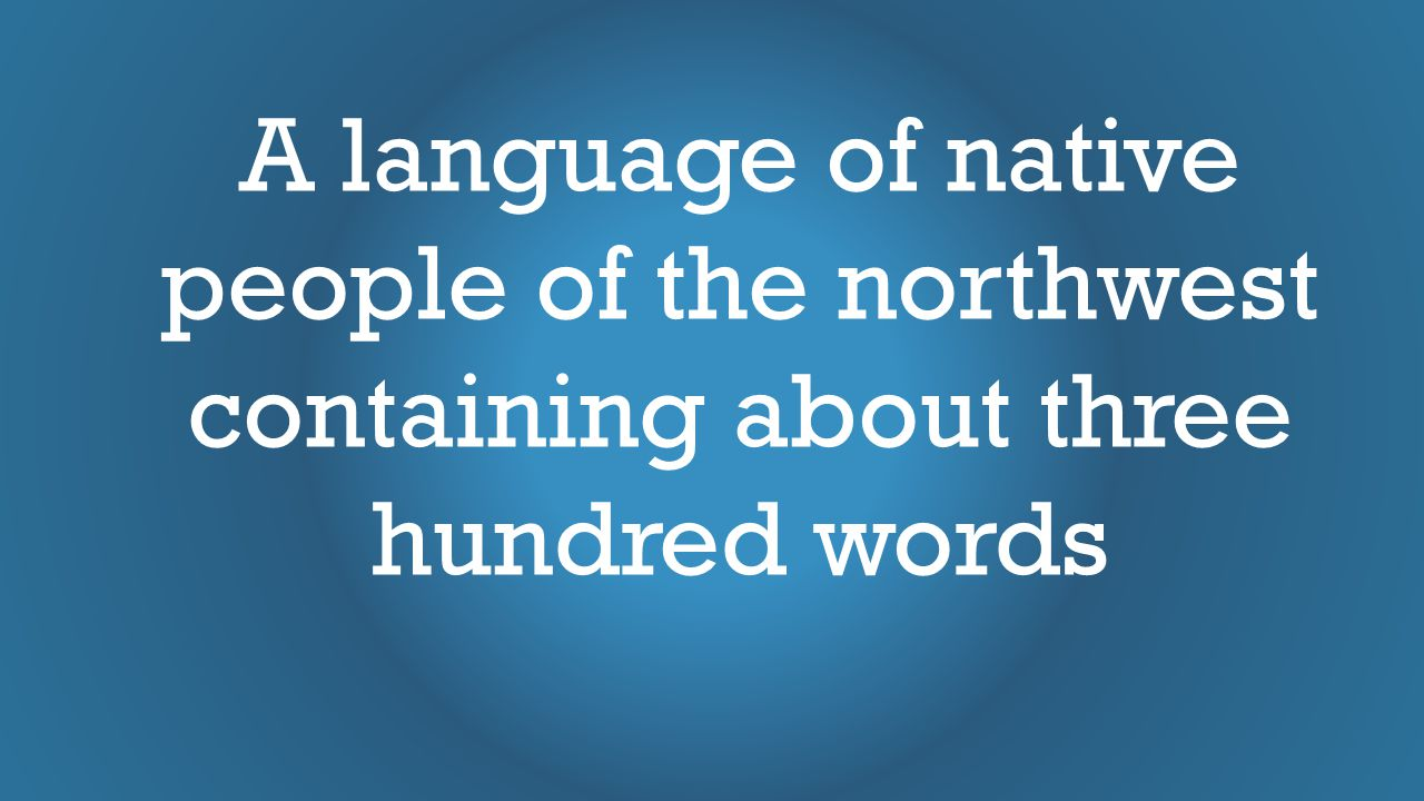 A language of native people of the northwest containing about three hundred words