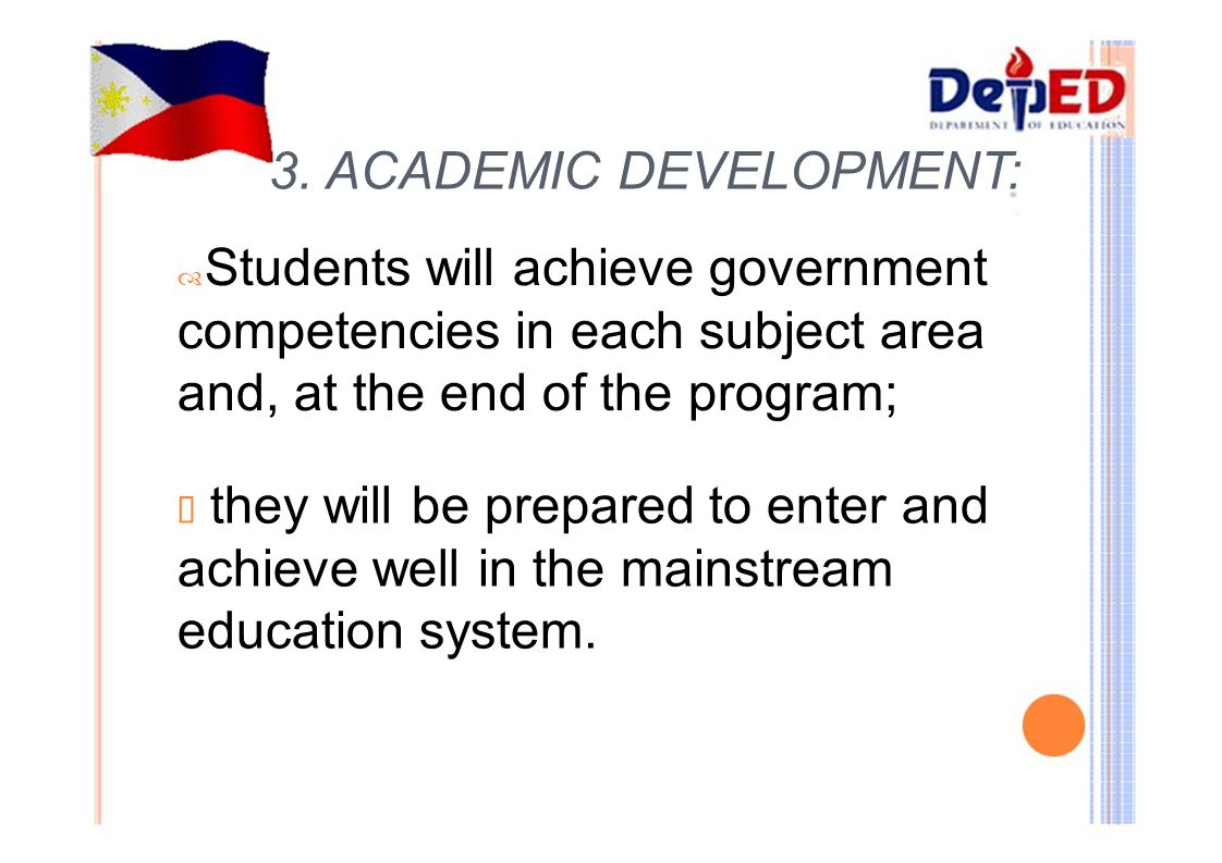 3. ACADEMIC DEVELOPMENT:  Students will achieve government competencies in each subject area and, at the end of the program;  they will be prepared