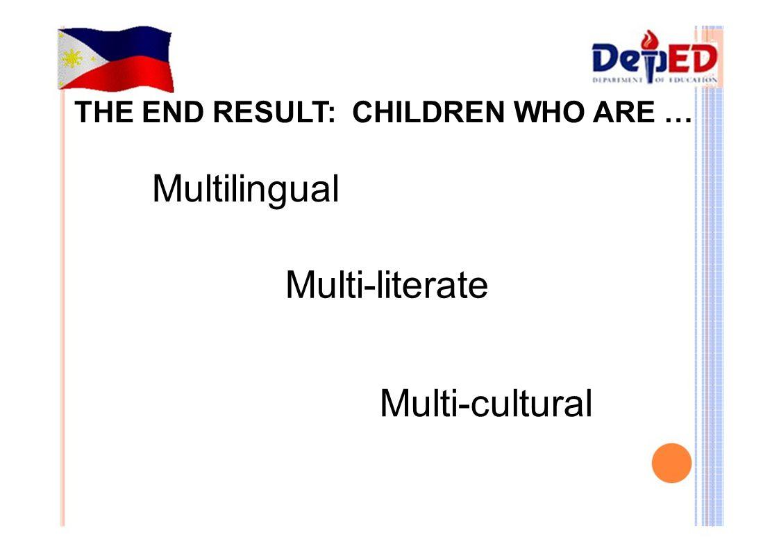 THE END RESULT: CHILDREN WHO ARE … Multilingual Multi-literate Multi-cultural