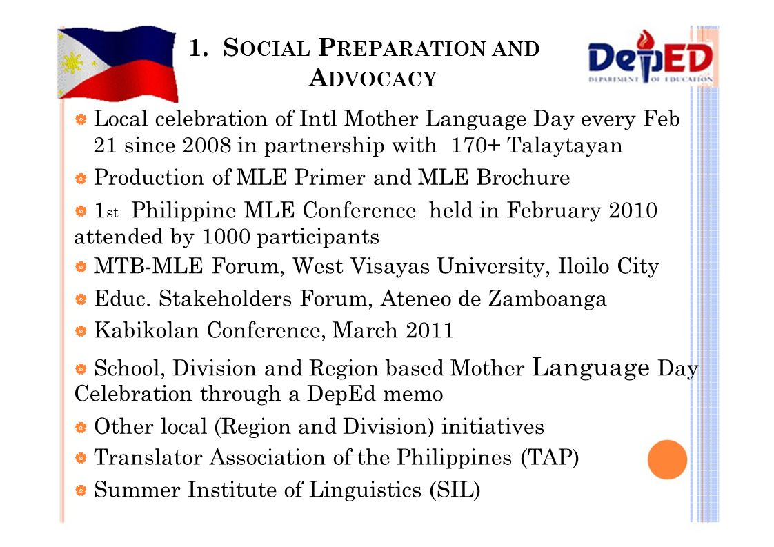 1. S OCIAL P REPARATION AND A DVOCACY  Local celebration of Intl Mother Language Day every Feb 21 since 2008 in partnership with 170+ Talaytayan  Pr