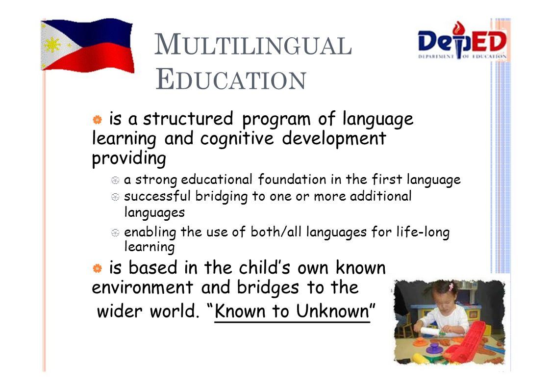 M ULTILINGUAL E DUCATION  is a structured program of language learning and cognitive development providing  a strong educational foundation in the f