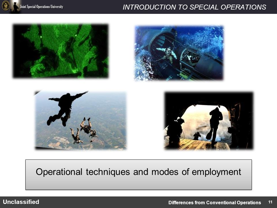 INTRODUCTION TO SPECIAL OPERATIONSUnclassified Operational techniques and modes of employment Differences from Conventional Operations 11