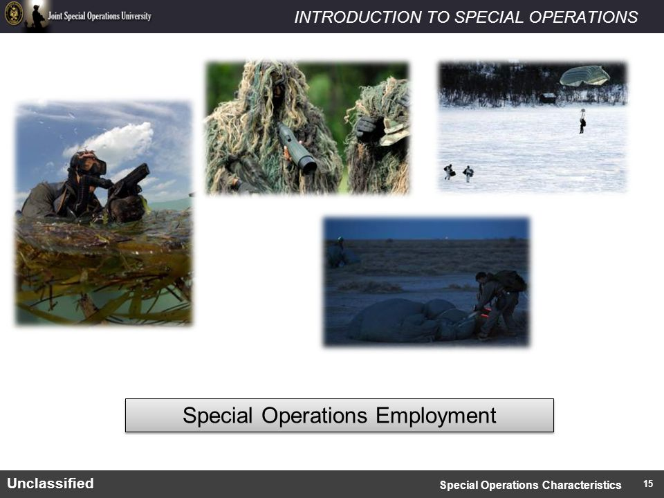 INTRODUCTION TO SPECIAL OPERATIONSUnclassified Special Operations Employment Special Operations Characteristics 15