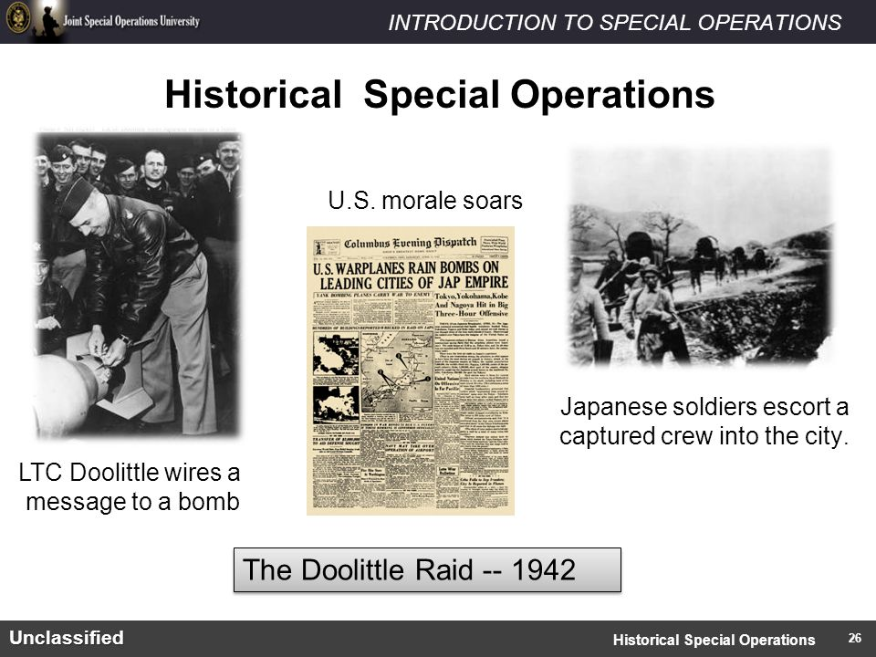 INTRODUCTION TO SPECIAL OPERATIONSUnclassified Historical Special Operations LTC Doolittle wires a message to a bomb Japanese soldiers escort a captured crew into the city.