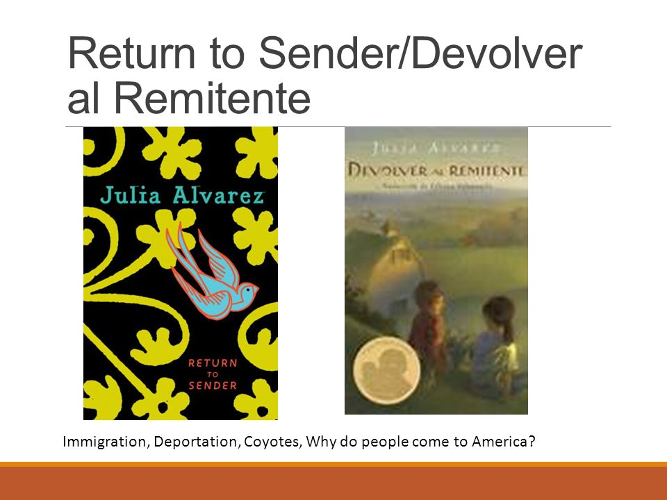 Return to Sender/Devolver al Remitente Immigration, Deportation, Coyotes, Why do people come to America