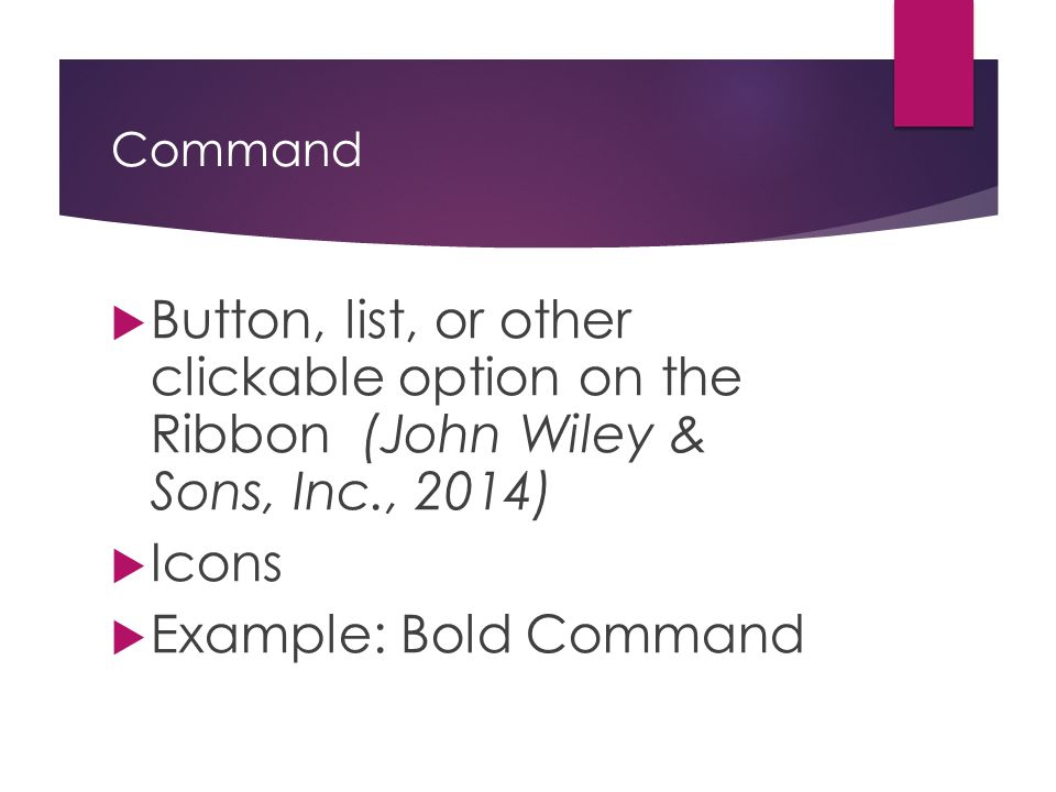 Ribbon  A strip of icons that appears across the top of the PowerPoint window (John Wiley & Sons, Inc., 2014)  Divided into different tabs  Example: Home Ribbon contains the Clipboard and Slides Group