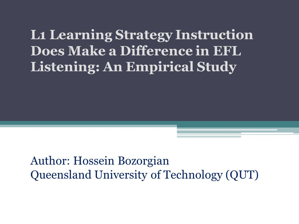 Author: Hossein Bozorgian Queensland University of Technology (QUT) L1 Learning Strategy Instruction Does Make a Difference in EFL Listening: An Empir