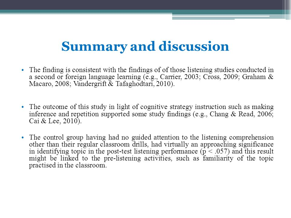 Summary and discussion The finding is consistent with the findings of of those listening studies conducted in a second or foreign language learning (e