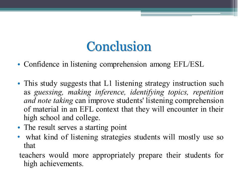 Conclusion Confidence in listening comprehension among EFL/ESL This study suggests that L1 listening strategy instruction such as guessing, making inf