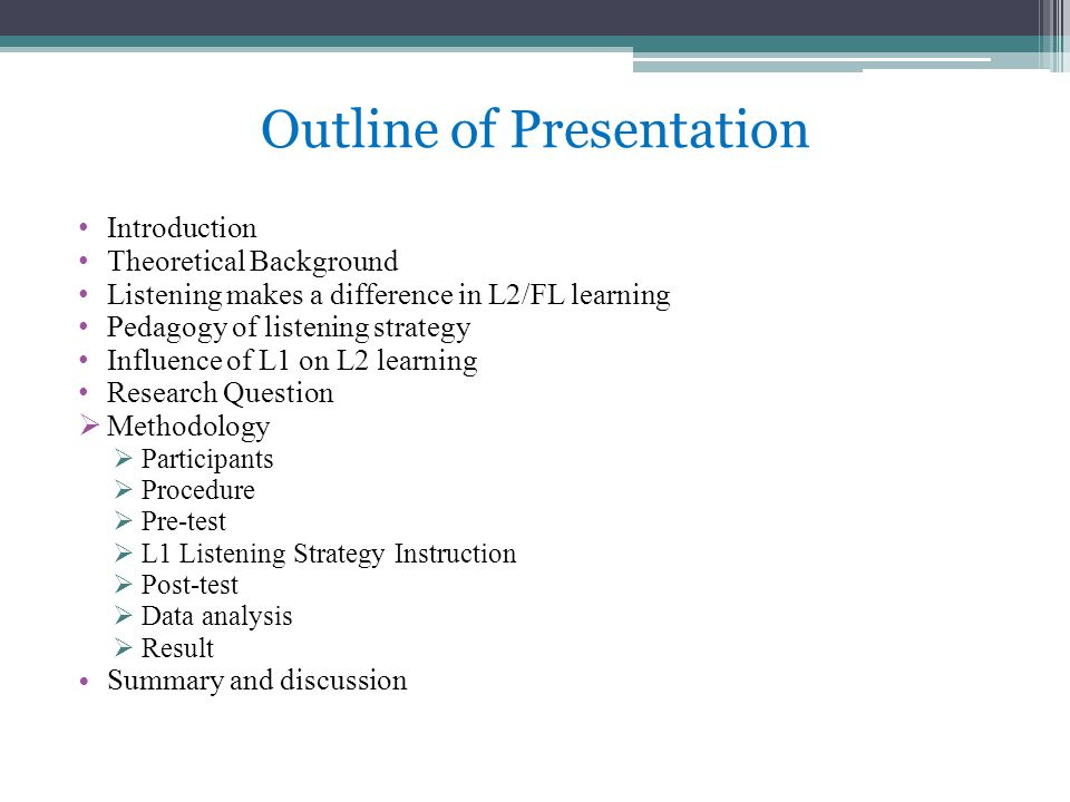 Outline of Presentation Introduction Theoretical Background Listening makes a difference in L2/FL learning Pedagogy of listening strategy Influence of