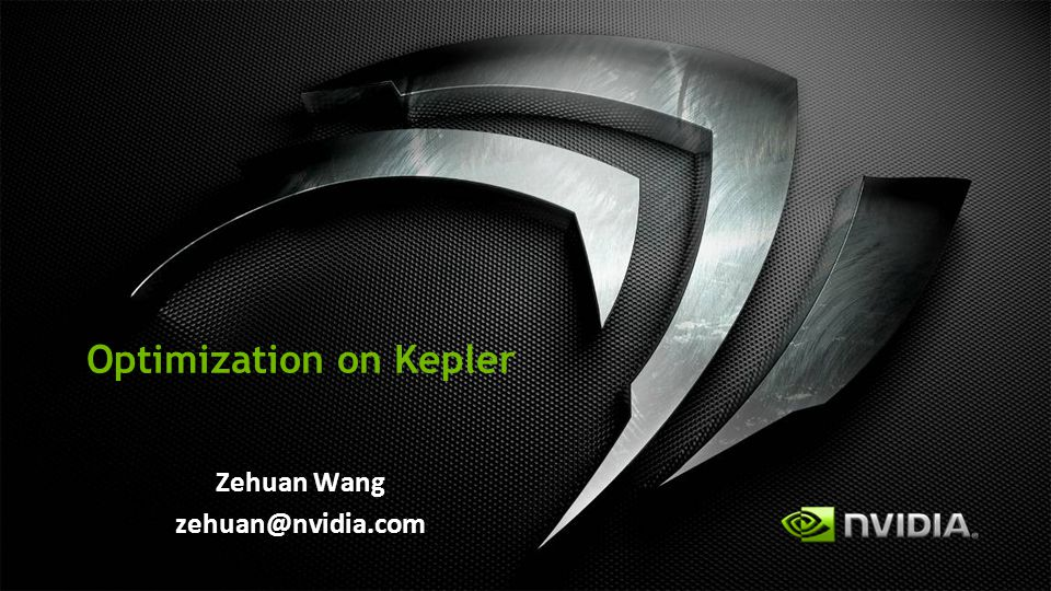 Optimization on Kepler Zehuan Wang zehuan@nvidia.com