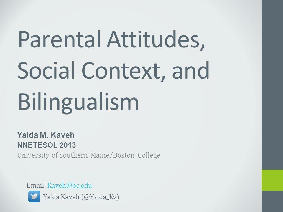 Parental Attitudes, Social Context, and Bilingualism Yalda M.