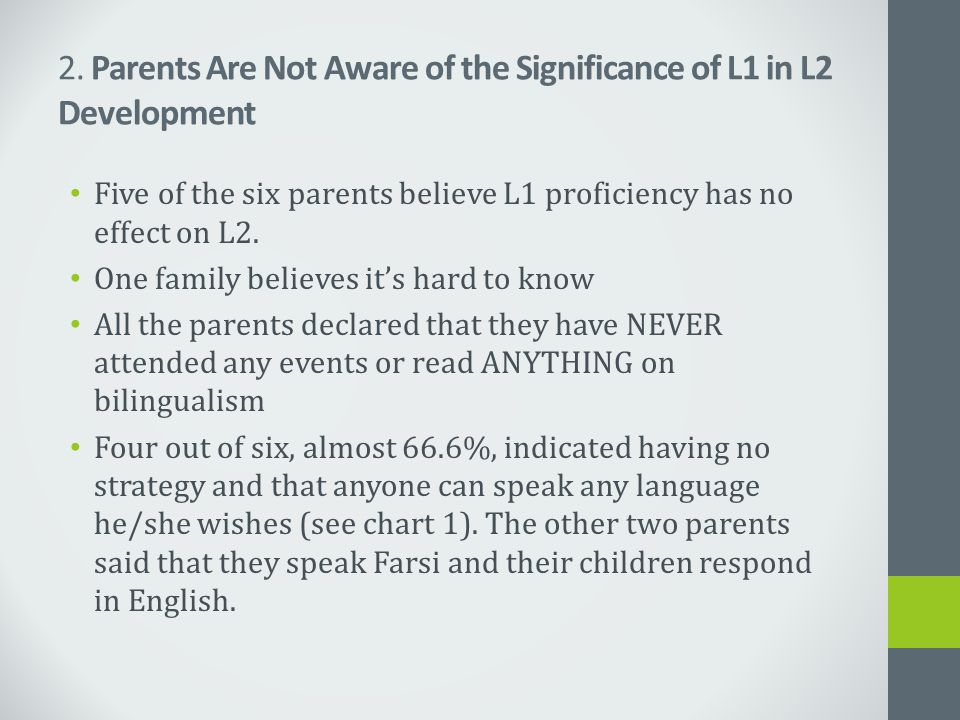 2. Parents Are Not Aware of the Significance of L1 in L2 Development Five of the six parents believe L1 proficiency has no effect on L2. One family be