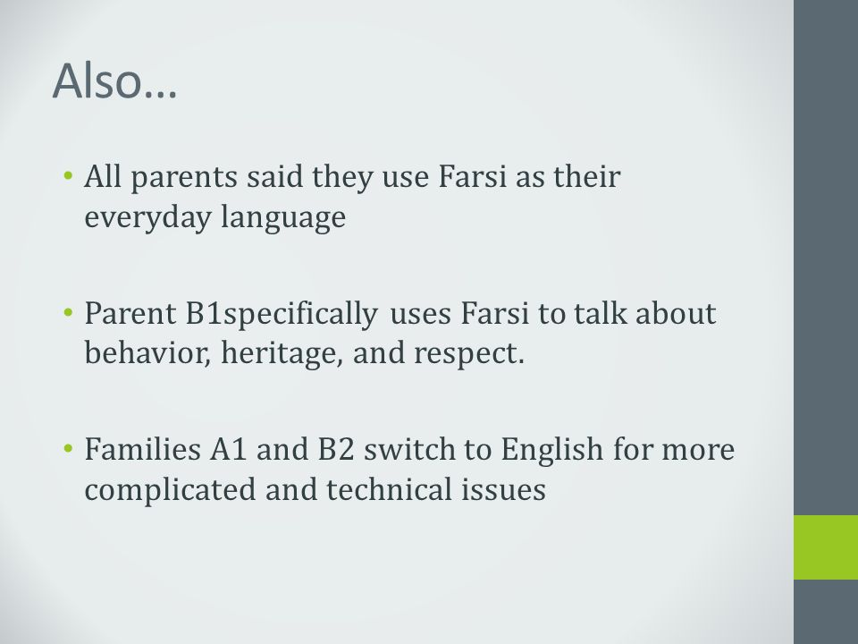 Also… All parents said they use Farsi as their everyday language Parent B1specifically uses Farsi to talk about behavior, heritage, and respect. Famil