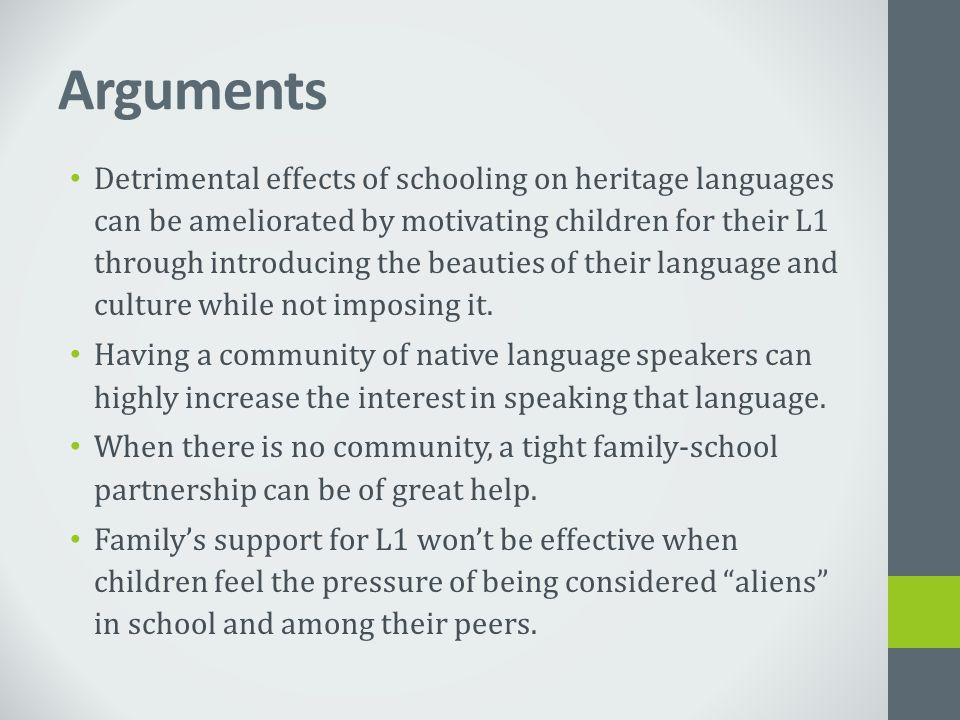 Arguments Detrimental effects of schooling on heritage languages can be ameliorated by motivating children for their L1 through introducing the beauti