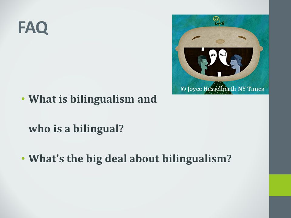 FAQ What is bilingualism and who is a bilingual? What's the big deal about bilingualism? © Joyce Hesselberth NY Times