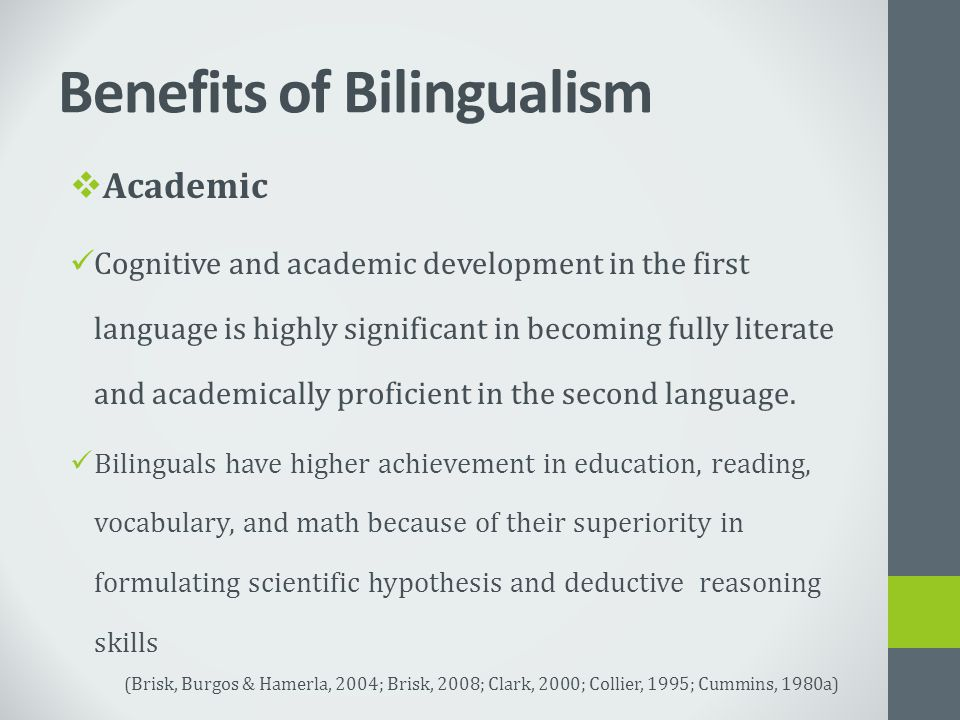 Benefits of Bilingualism  Academic Cognitive and academic development in the first language is highly significant in becoming fully literate and acad