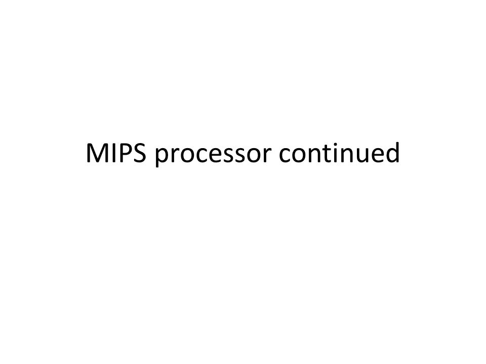 MIPS processor continued