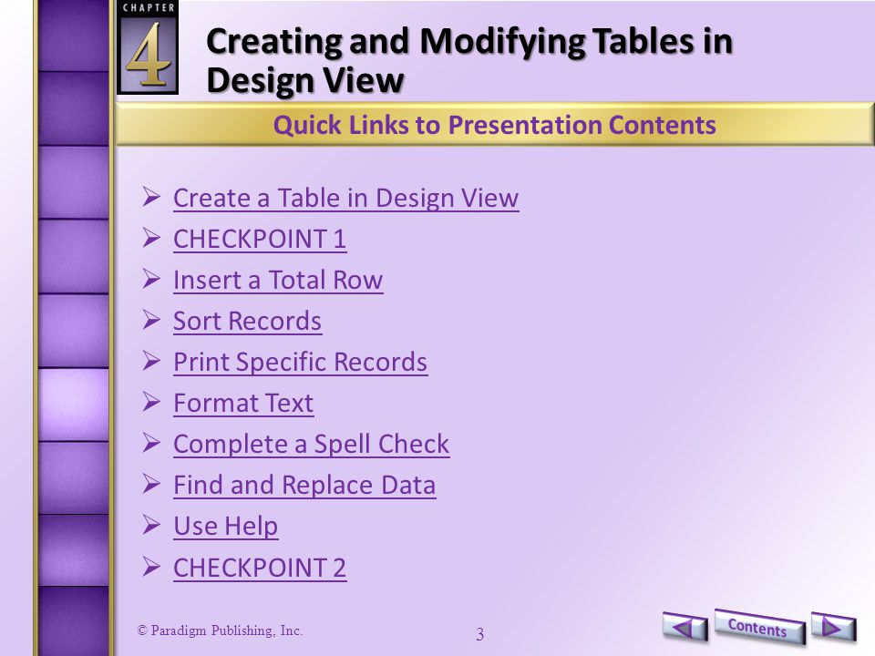 © Paradigm Publishing, Inc. 3 Creating and Modifying Tables in Design View  Create a Table in Design View Create a Table in Design View  CHECKPOINT