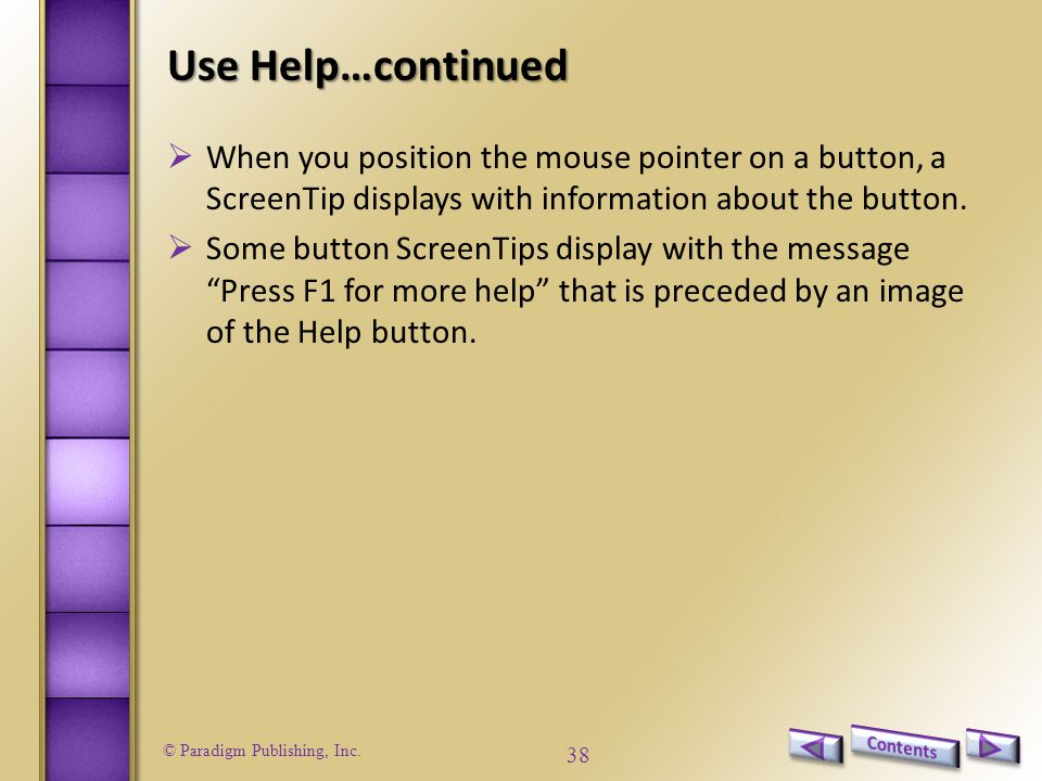 © Paradigm Publishing, Inc. 38 Use Help…continued  When you position the mouse pointer on a button, a ScreenTip displays with information about the b