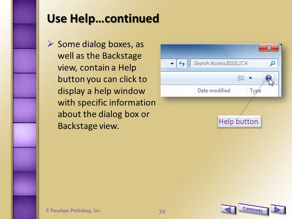 © Paradigm Publishing, Inc. 39 Use Help…continued Help button  Some dialog boxes, as well as the Backstage view, contain a Help button you can click