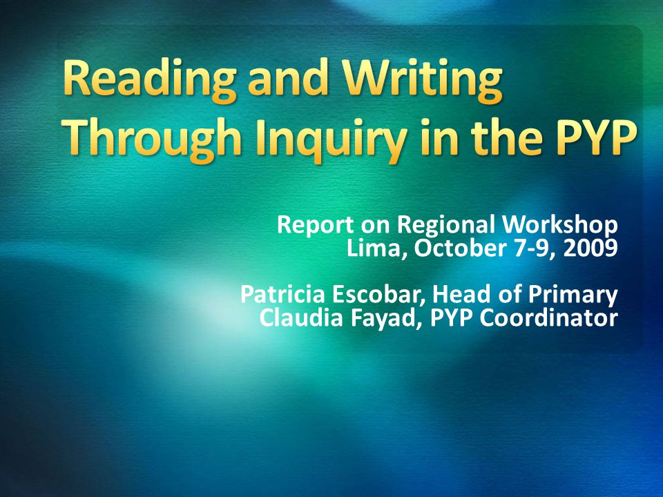 Reading and Writing through inquiry is an effective way for learners to be actively involved in constructing their own meaning by reading, writing, listening, speaking, viewing and presenting.