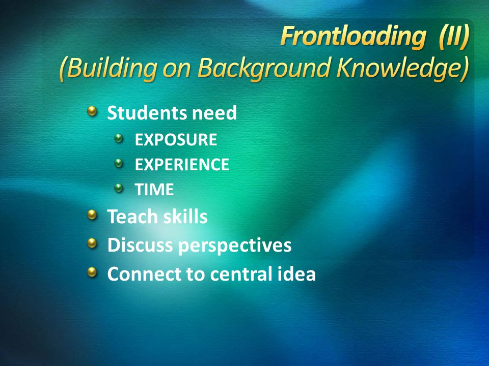 Students need EXPOSURE EXPERIENCE TIME Teach skills Discuss perspectives Connect to central idea