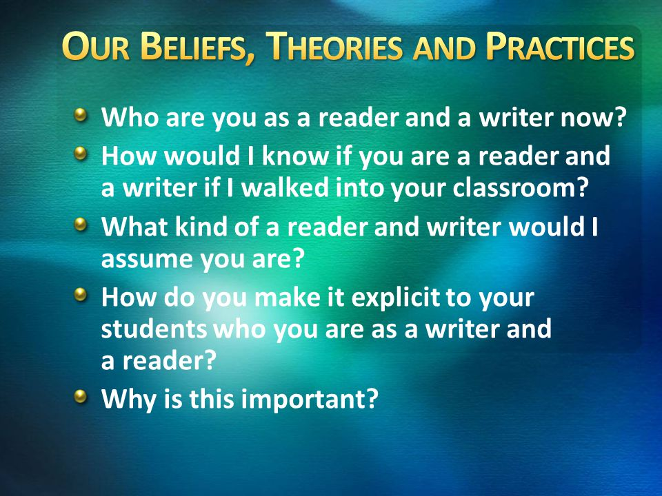 Who are you as a reader and a writer now? How would I know if you are a reader and a writer if I walked into your classroom? What kind of a reader and