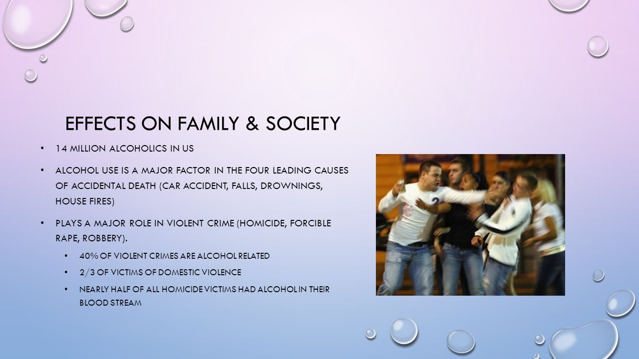 EFFECTS ON FAMILY & SOCIETY 14 MILLION ALCOHOLICS IN US ALCOHOL USE IS A MAJOR FACTOR IN THE FOUR LEADING CAUSES OF ACCIDENTAL DEATH (CAR ACCIDENT, FA