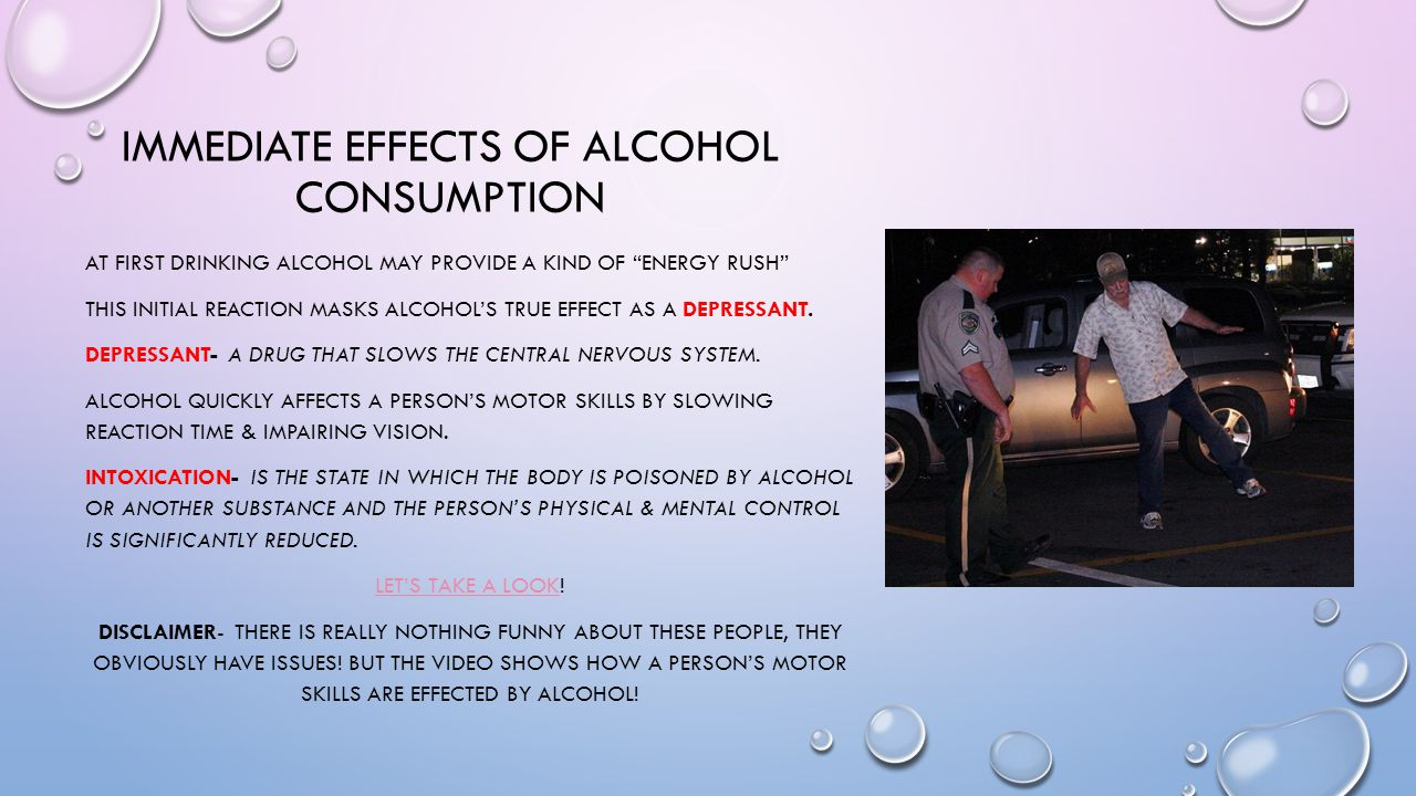 "IMMEDIATE EFFECTS OF ALCOHOL CONSUMPTION AT FIRST DRINKING ALCOHOL MAY PROVIDE A KIND OF ""ENERGY RUSH"" THIS INITIAL REACTION MASKS ALCOHOL'S TRUE EFFE"