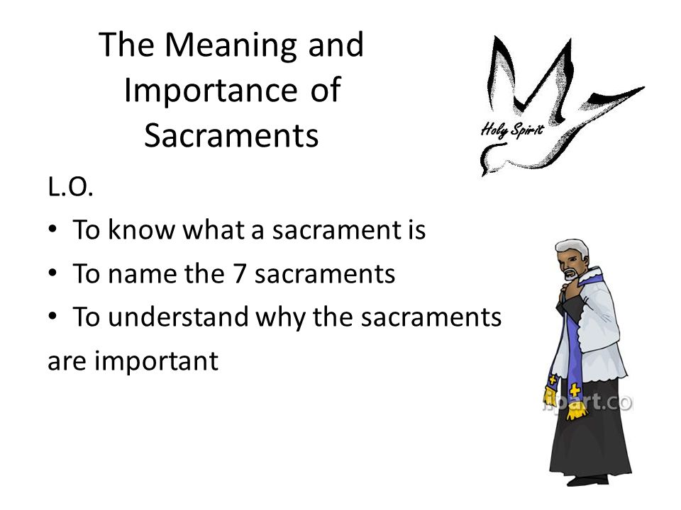 The Meaning and Importance of Sacraments L.O.