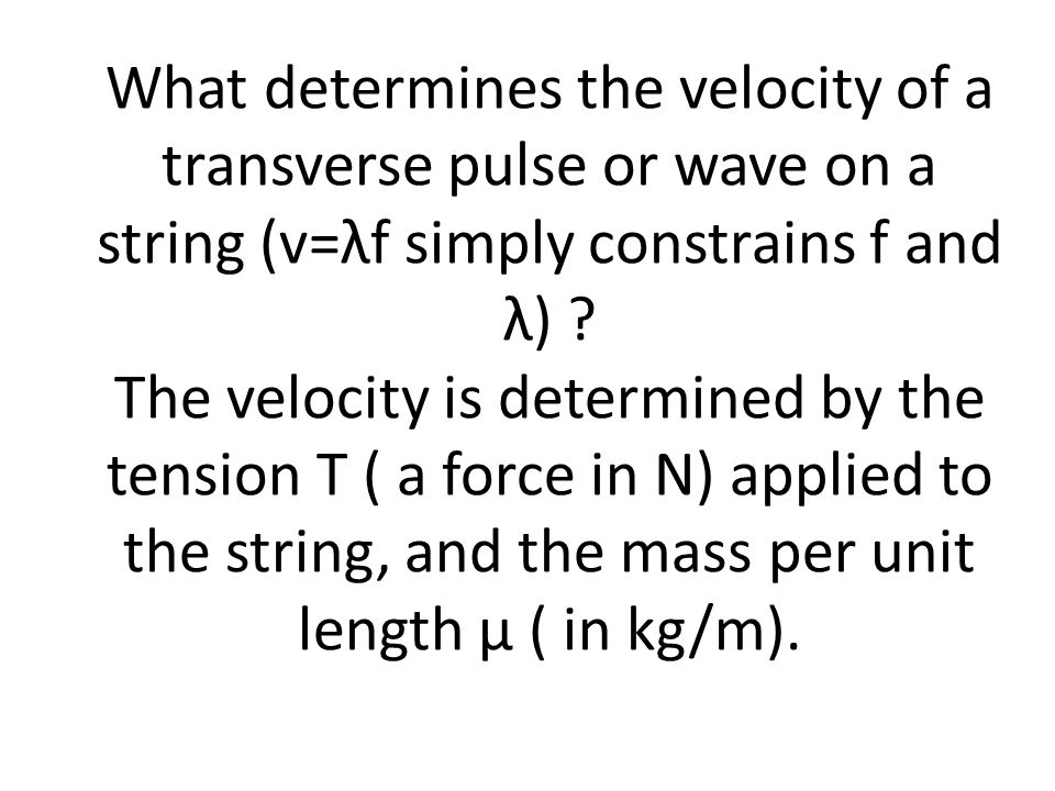 What determines the velocity of a transverse pulse or wave on a string (v=λf simply constrains f and λ) .