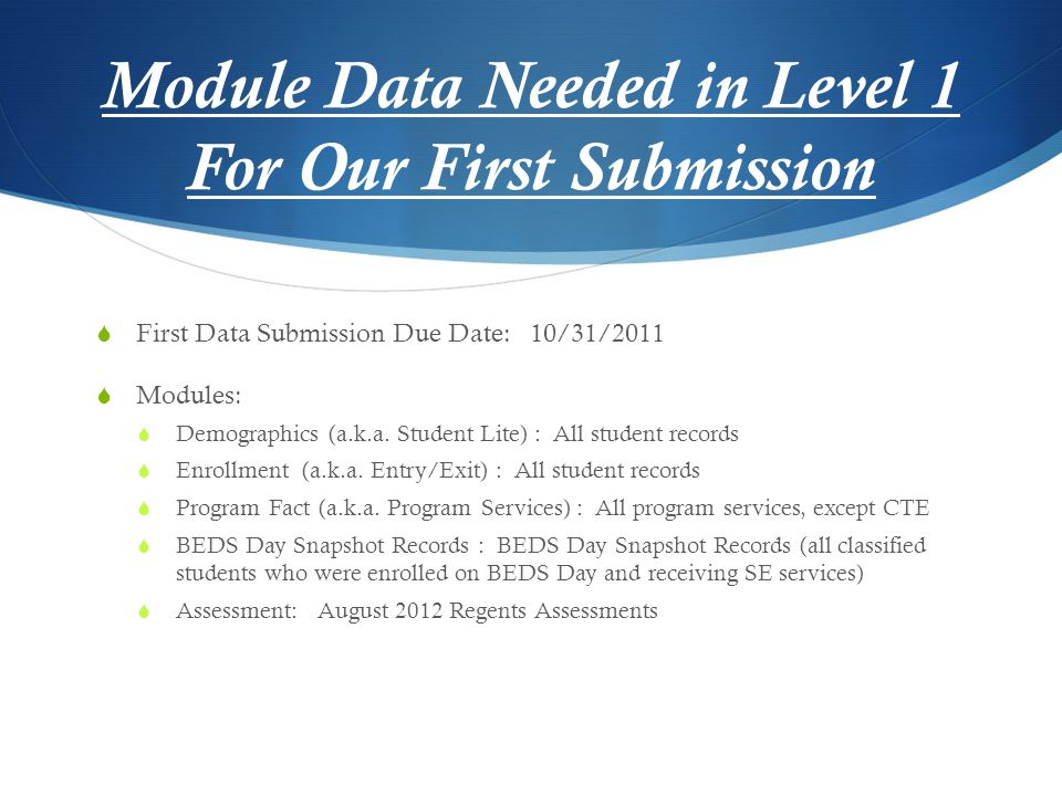 Module Data Needed in Level 1 For Our First Submission  First Data Submission Due Date: 10/31/2011  Modules:  Demographics (a.k.a.