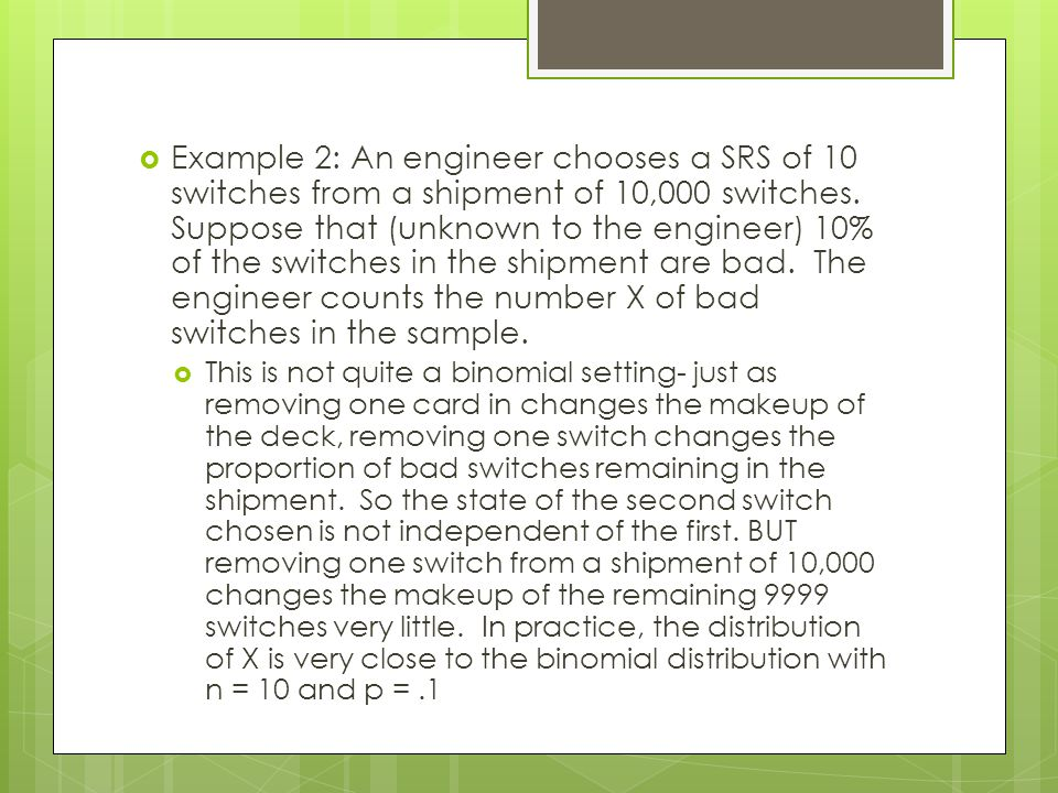  Example 2: An engineer chooses a SRS of 10 switches from a shipment of 10,000 switches.