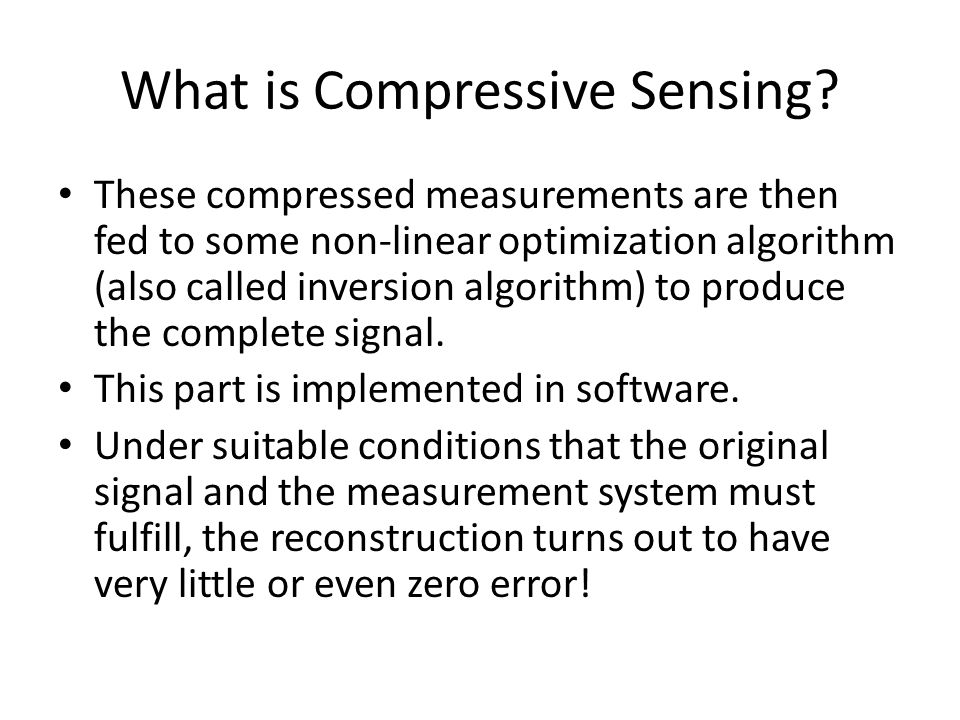 What is Compressive Sensing? These compressed measurements are then fed to some non-linear optimization algorithm (also called inversion algorithm) to