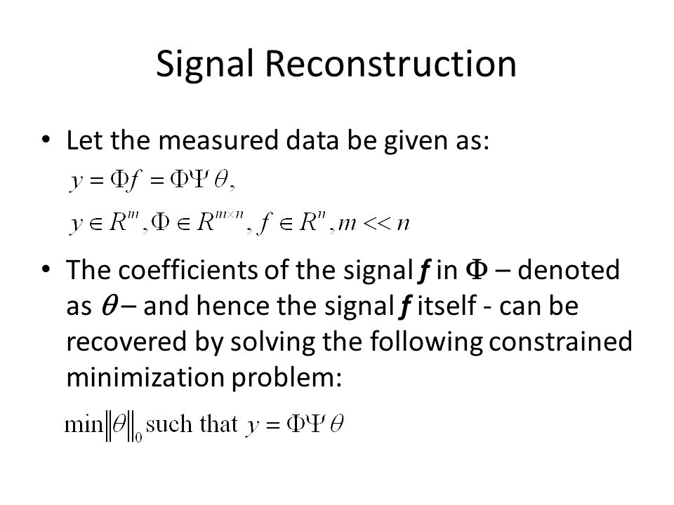 Signal Reconstruction Let the measured data be given as: The coefficients of the signal f in  – denoted as  – and hence the signal f itself - can be
