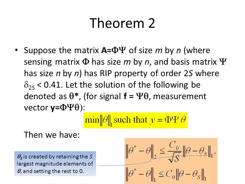 Theorem 2 Suppose the matrix A=  of size m by n (where sensing matrix  has size m by n, and basis matrix  has size n by n) has RIP property of or