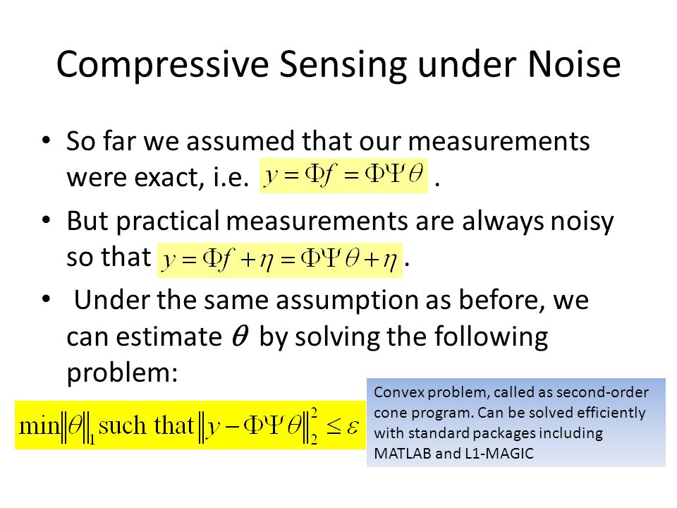 Compressive Sensing under Noise So far we assumed that our measurements were exact, i.e.. But practical measurements are always noisy so that. Under t