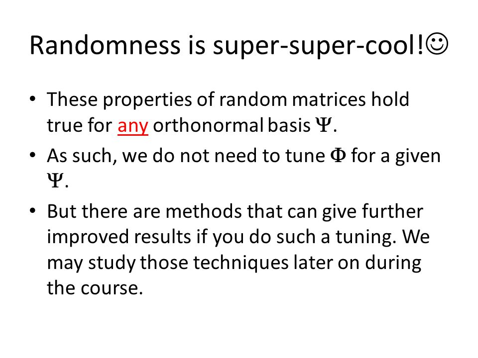Randomness is super-super-cool! These properties of random matrices hold true for any orthonormal basis . As such, we do not need to tune  for a giv