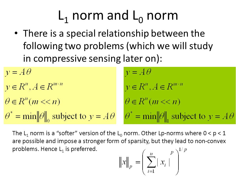 L 1 norm and L 0 norm There is a special relationship between the following two problems (which we will study in compressive sensing later on): The L