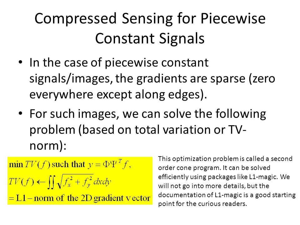 Compressed Sensing for Piecewise Constant Signals In the case of piecewise constant signals/images, the gradients are sparse (zero everywhere except a