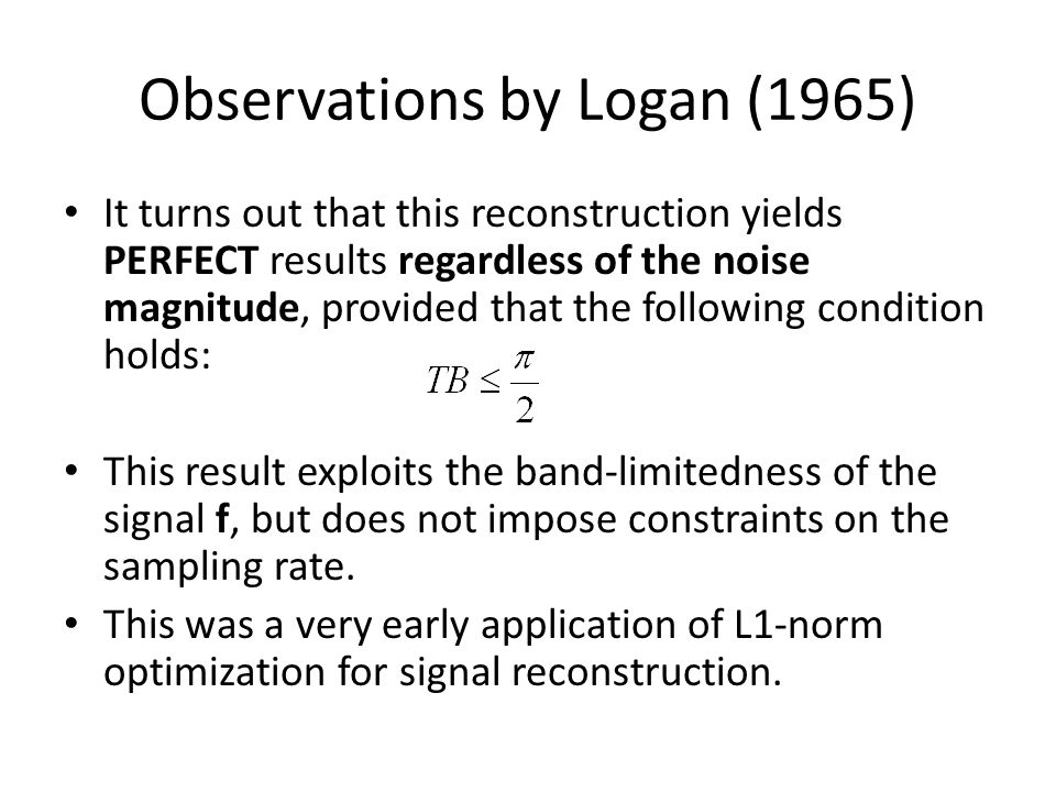 Observations by Logan (1965) It turns out that this reconstruction yields PERFECT results regardless of the noise magnitude, provided that the followi