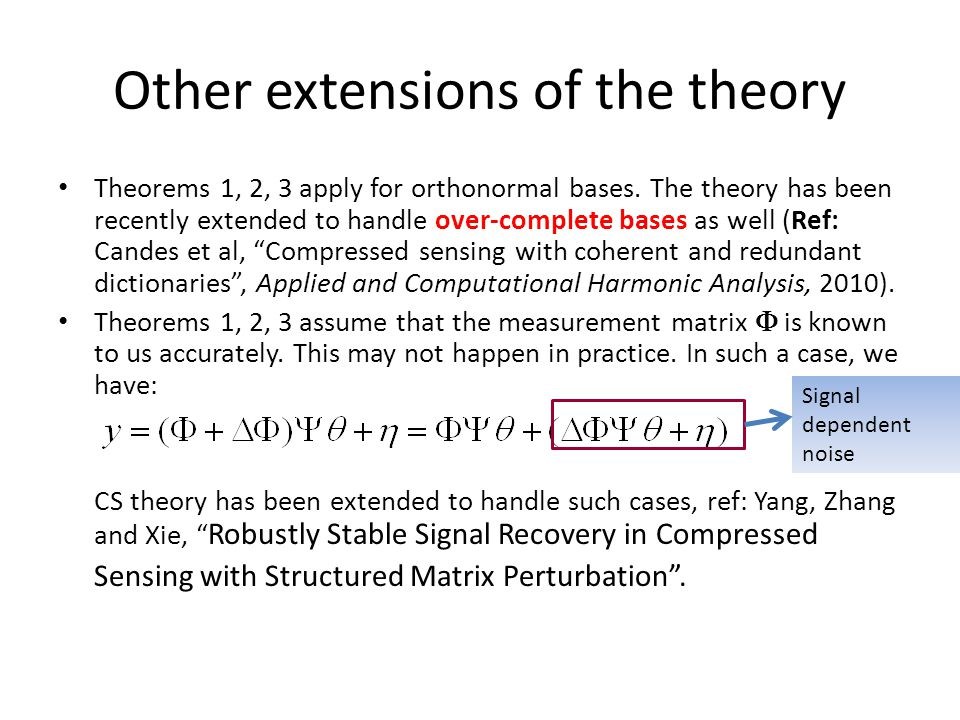 Other extensions of the theory Theorems 1, 2, 3 apply for orthonormal bases. The theory has been recently extended to handle over-complete bases as we