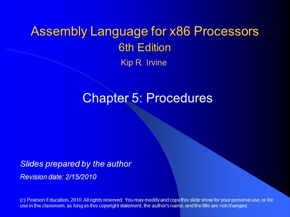 Assembly Language for x86 Processors 6th Edition Chapter 5: Procedures (c) Pearson Education, 2010.