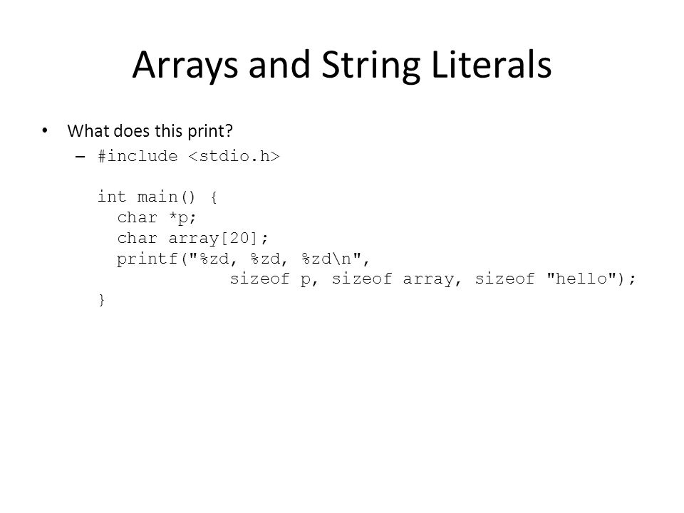 Arrays and String Literals What does this print? – #include int main() { char *p; char array[20]; printf(