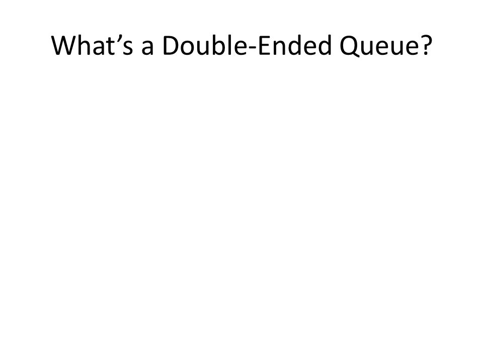 What's a Double-Ended Queue?