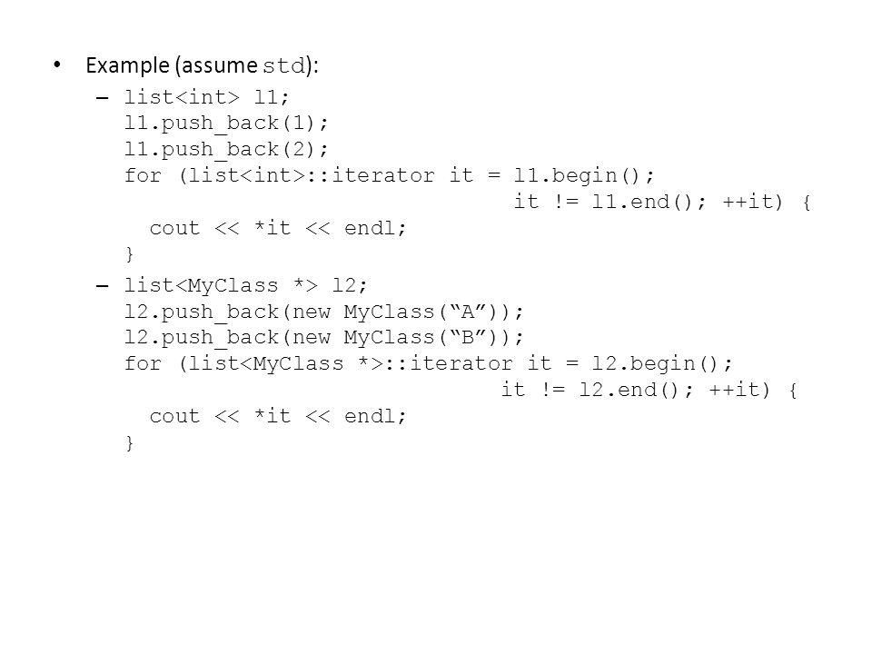 Example (assume std ): – list l1; l1.push_back(1); l1.push_back(2); for (list ::iterator it = l1.begin(); it != l1.end(); ++it) { cout << *it << endl;