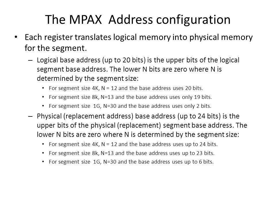 The MPAX Address configuration Each register translates logical memory into physical memory for the segment. – Logical base address (up to 20 bits) is